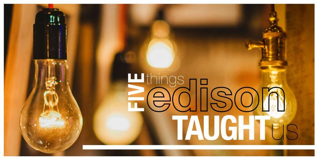 5 Things Edison Taught Us